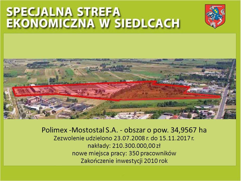 Polimex -Mostostal S.A. - obszar o pow. 34,9567 ha Zezwolenie udzielono 23.07.2008 r. do 15.11.2017 r. nakłady: 210.300.000,00 zł nowe miejsca pracy: