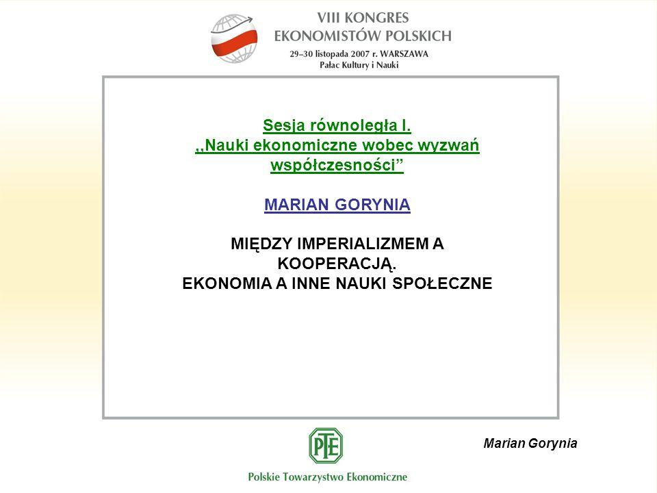 Marian Gorynia Sesja równoległa I.,,Nauki ekonomiczne wobec wyzwań współczesności MARIAN GORYNIA MIĘDZY IMPERIALIZMEM A KOOPERACJĄ.