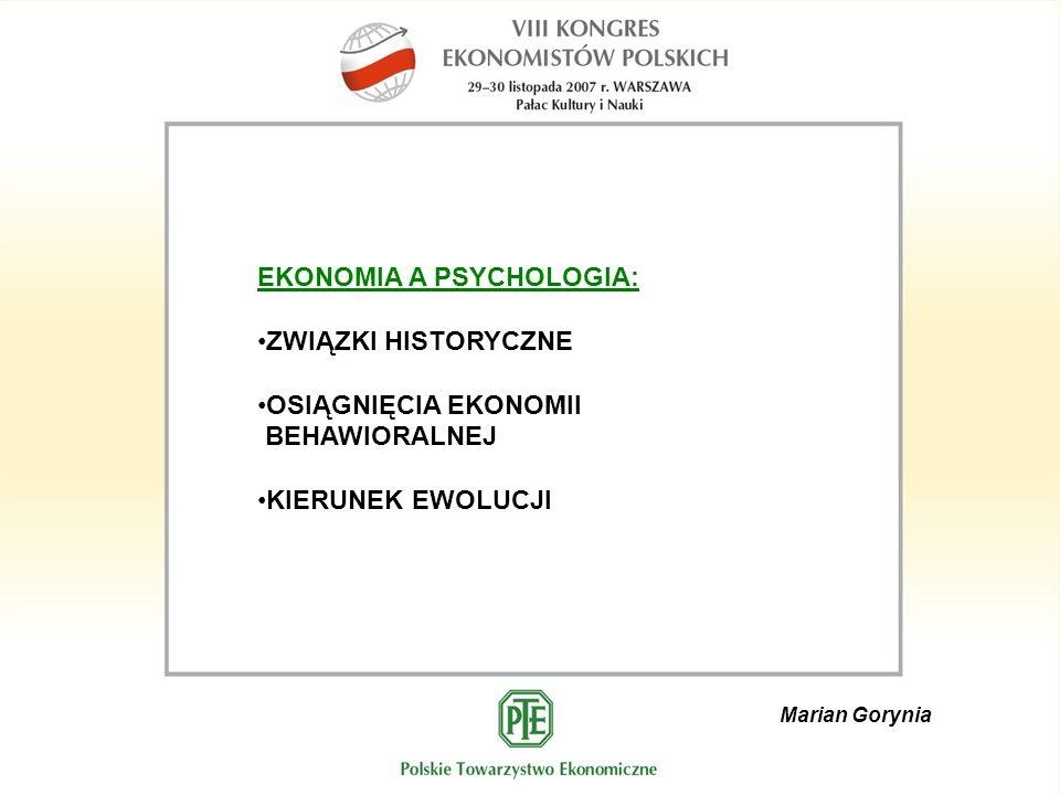 Marian Gorynia EKONOMIA A PSYCHOLOGIA: ZWIĄZKI HISTORYCZNE OSIĄGNIĘCIA EKONOMII BEHAWIORALNEJ KIERUNEK EWOLUCJI