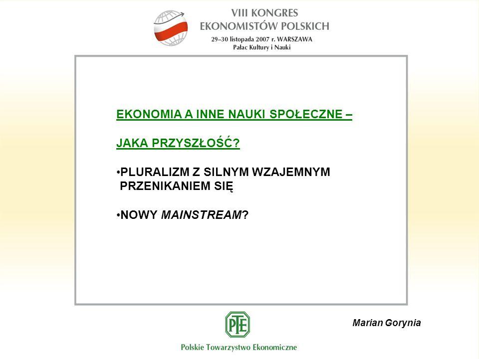Marian Gorynia EKONOMIA A INNE NAUKI SPOŁECZNE – JAKA PRZYSZŁOŚĆ.