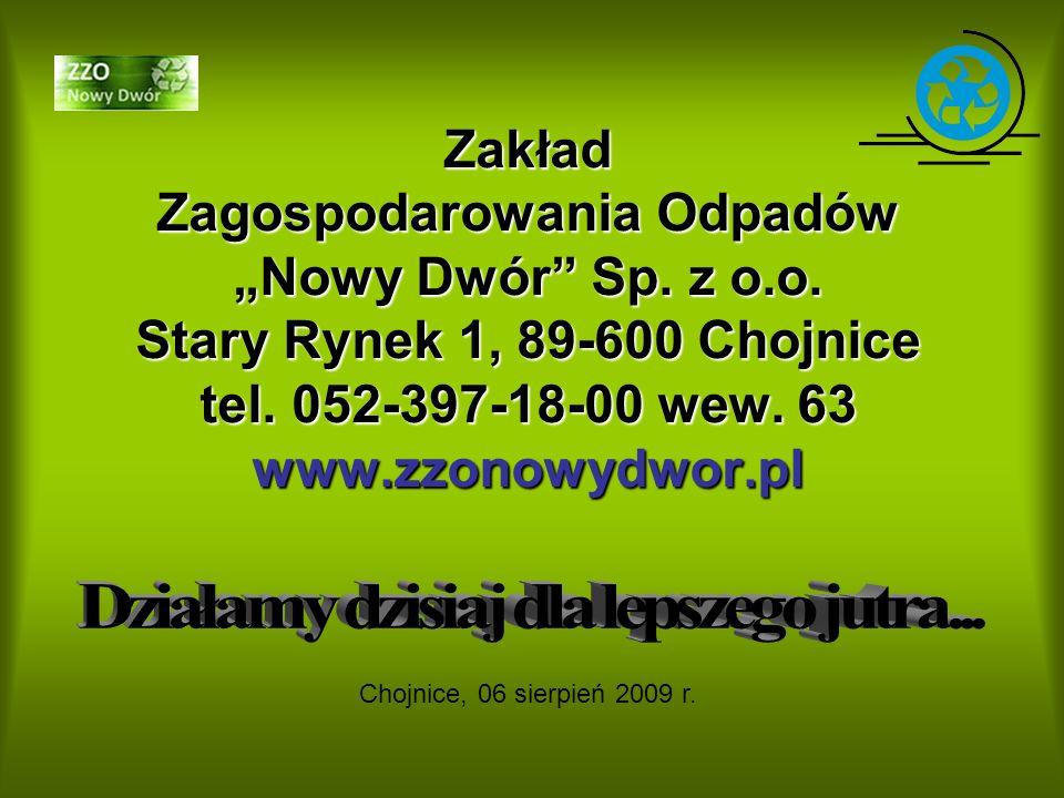 Zakład Zagospodarowania Odpadów Nowy Dwór Sp. z o.o. Stary Rynek 1, 89-600 Chojnice tel. 052-397-18-00 wew. 63 www.zzonowydwor.pl Chojnice, 06 sierpie