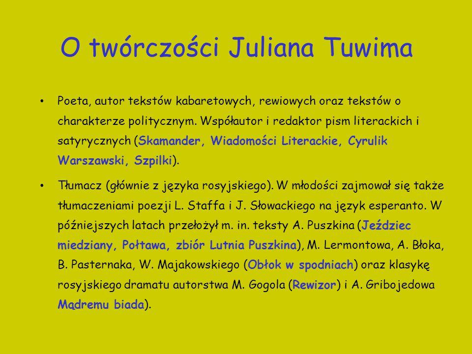 O twórczości Juliana Tuwima Poeta, autor tekstów kabaretowych, rewiowych oraz tekstów o charakterze politycznym. Współautor i redaktor pism literackic