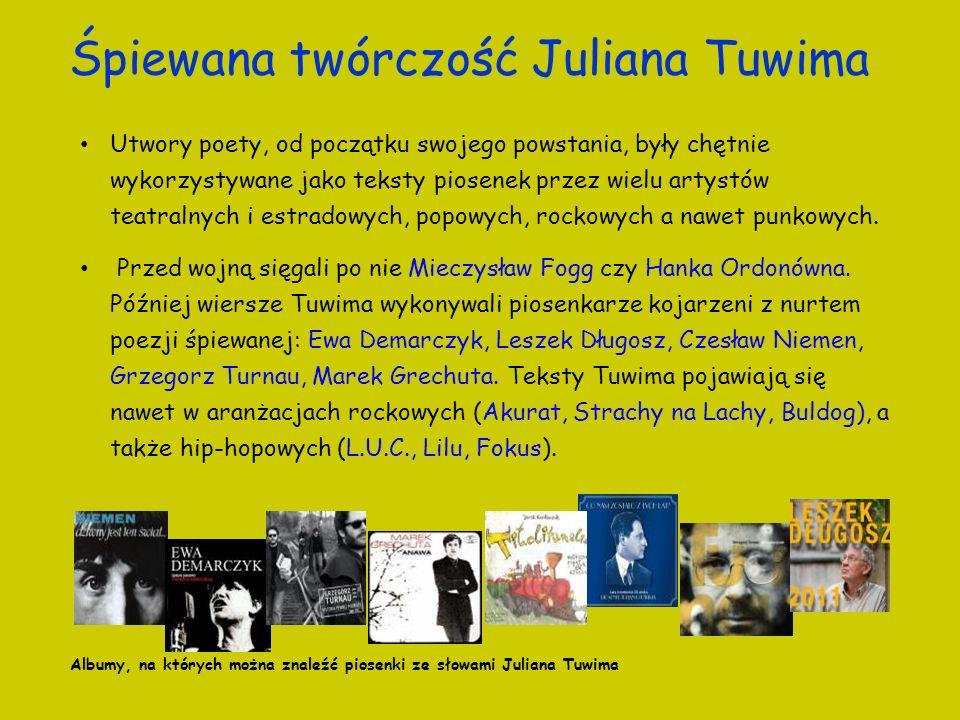 Śpiewana twórczość Juliana Tuwima Utwory poety, od początku swojego powstania, były chętnie wykorzystywane jako teksty piosenek przez wielu artystów t