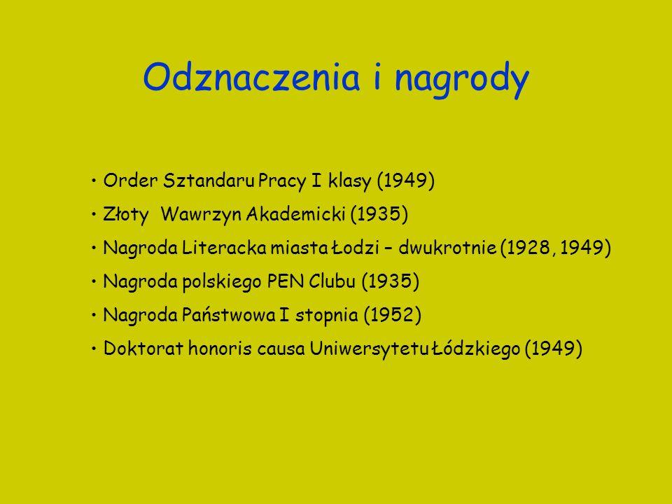 Odznaczenia i nagrody Order Sztandaru Pracy I klasy (1949) Złoty Wawrzyn Akademicki (1935) Nagroda Literacka miasta Łodzi – dwukrotnie (1928, 1949) Na