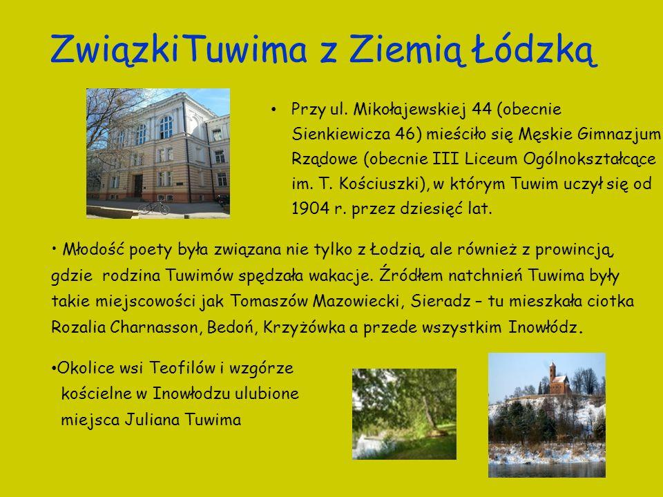 ZwiązkiTuwima z Ziemią Łódzką Młodość poety była związana nie tylko z Łodzią, ale również z prowincją, gdzie rodzina Tuwimów spędzała wakacje. Źródłem