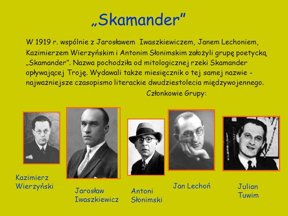 Jarosław Iwaszkiewicz Jan Lechoń Antoni Słonimski Kazimierz Wierzyński Julian Tuwim Członkowie Grupy: Skamander W 1919 r. wspólnie z Jarosławem Iwaszk