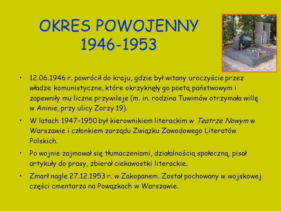 OKRES POWOJENNY 1946-1953 12.06.1946 r. powrócił do kraju, gdzie był witany uroczyście przez władze komunistyczne, które okrzyknęły go poetą państwowy