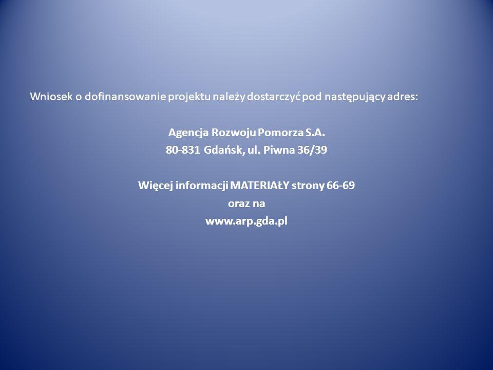 Wniosek o dofinansowanie projektu należy dostarczyć pod następujący adres: Agencja Rozwoju Pomorza S.A. 80-831 Gdańsk, ul. Piwna 36/39 Więcej informac