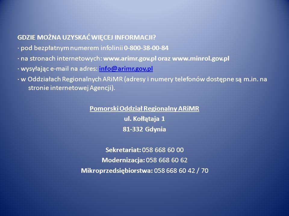 GDZIE MOŻNA UZYSKAĆ WIĘCEJ INFORMACJI? · pod bezpłatnym numerem infolinii 0-800-38-00-84 · na stronach internetowych: www.arimr.gov.pl oraz www.minrol