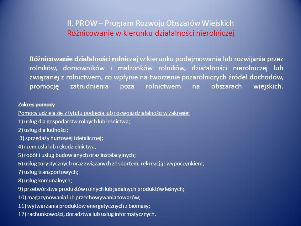 II. PROW – Program Rozwoju Obszarów Wiejskich Różnicowanie w kierunku działalności nierolniczej Różnicowanie działalności rolniczej w kierunku podejmo