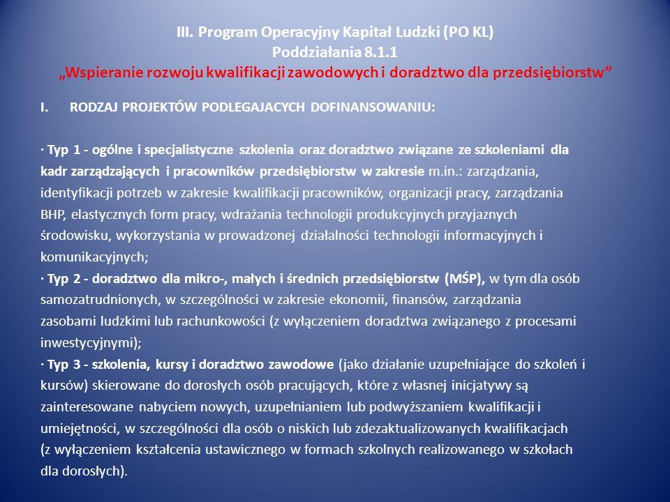 III. Program Operacyjny Kapitał Ludzki (PO KL) Poddziałania 8.1.1 Wspieranie rozwoju kwalifikacji zawodowych i doradztwo dla przedsiębiorstw I.RODZAJ