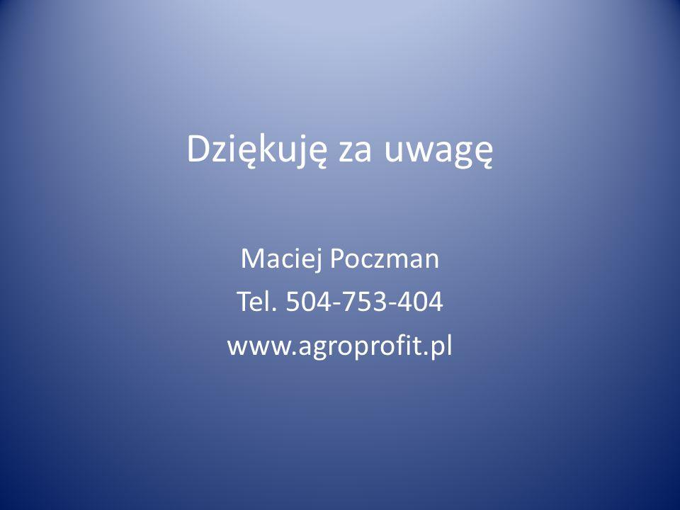 Dziękuję za uwagę Maciej Poczman Tel. 504-753-404 www.agroprofit.pl