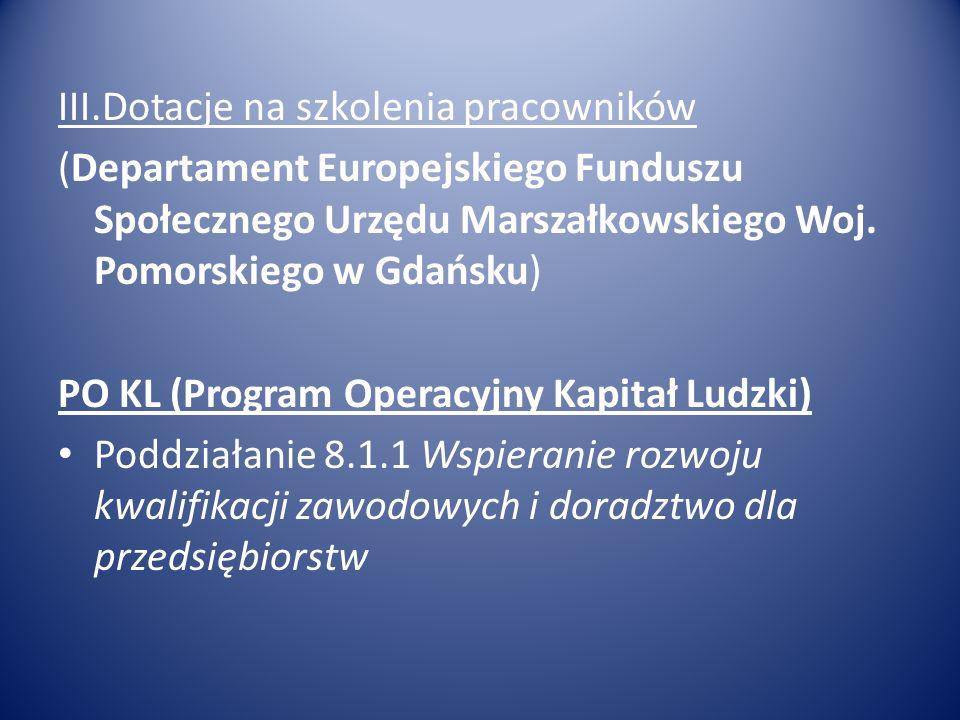 III.Dotacje na szkolenia pracowników (Departament Europejskiego Funduszu Społecznego Urzędu Marszałkowskiego Woj. Pomorskiego w Gdańsku) PO KL (Progra