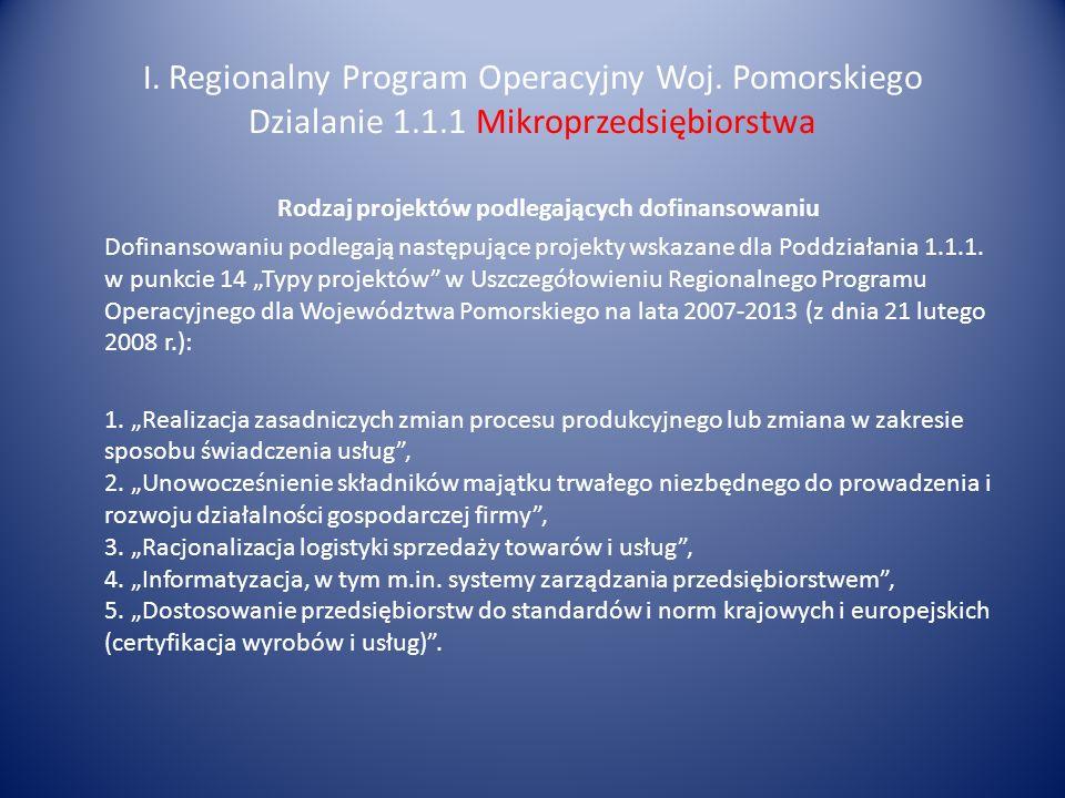 I. Regionalny Program Operacyjny Woj. Pomorskiego Dzialanie 1.1.1 Mikroprzedsiębiorstwa Rodzaj projektów podlegających dofinansowaniu Dofinansowaniu p