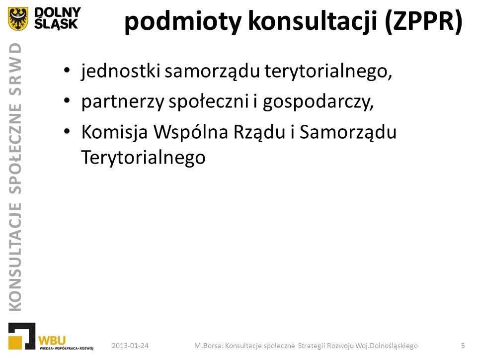KONSULTACJE SPOŁECZNE SRWD formy konsultacji konsultacje bezpośrednie – spotkania – (Prezydent RP – Bronisław Komorowski – minister Elżbieta Bieńkowska - MRR) konsultacje pośrednie – internet – poczta informacje poprzez media 2013-01-24M.Borsa: Konsultacje społeczne Strategii Rozwoju Woj.Dolnośląskiego 6