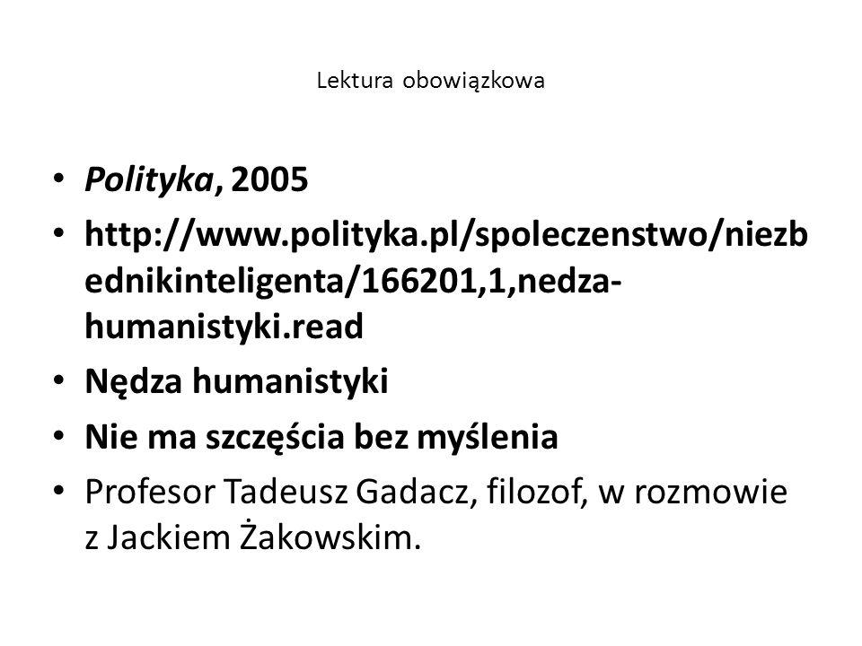 Lektura obowiązkowa Polityka, 2005 http://www.polityka.pl/spoleczenstwo/niezb ednikinteligenta/166201,1,nedza- humanistyki.read Nędza humanistyki Nie