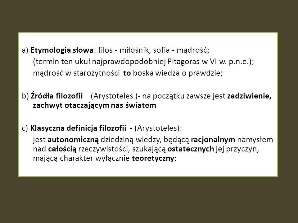 a) Etymologia słowa: filos - miłośnik, sofia - mądrość; (termin ten ukuł najprawdopodobniej Pitagoras w VI w. p.n.e.); mądrość w starożytności to bosk