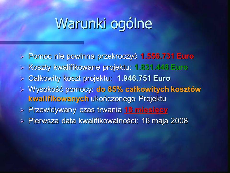 Warunki ogólne Pomoc nie powinna przekroczyć 1.556.731 Euro Pomoc nie powinna przekroczyć 1.556.731 Euro Koszty kwalifikowane projektu: 1.831.448 Euro