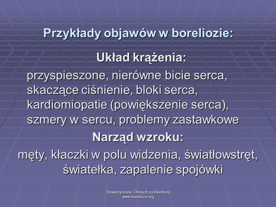 Stowarzyszenie Chorych na Boreliozę www.borelioza.org Przykłady objawów w boreliozie: Układ krążenia: Układ krążenia: przyspieszone, nierówne bicie se