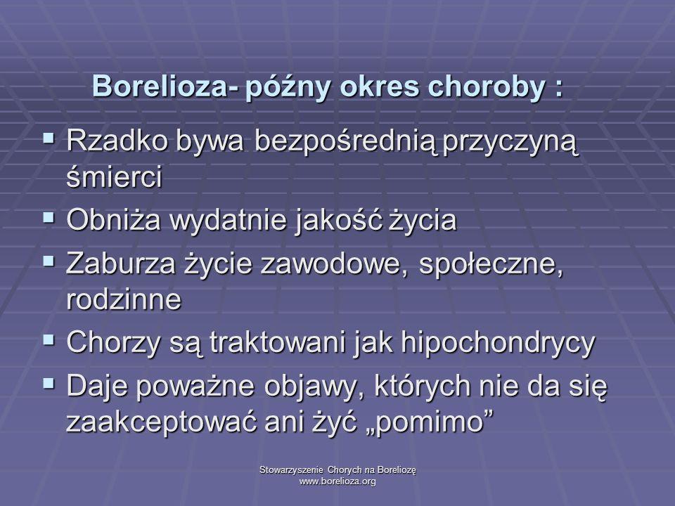 Stowarzyszenie Chorych na Boreliozę www.borelioza.org Borelioza- późny okres choroby : Rzadko bywa bezpośrednią przyczyną śmierci Rzadko bywa bezpośre