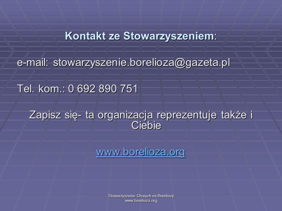 Stowarzyszenie Chorych na Boreliozę www.borelioza.org Kontakt ze Stowarzyszeniem: e-mail: stowarzyszenie.borelioza@gazeta.pl Tel. kom.: 0 692 890 751
