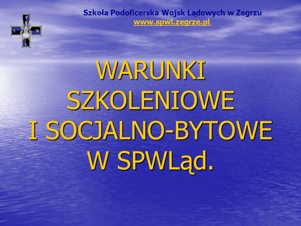 WARUNKI SZKOLENIOWE I SOCJALNO-BYTOWE W SPWLąd. Szkoła Podoficerska Wojsk Lądowych w Zegrzu www.spwl.zegrze.pl. www.spwl.zegrze.pl.