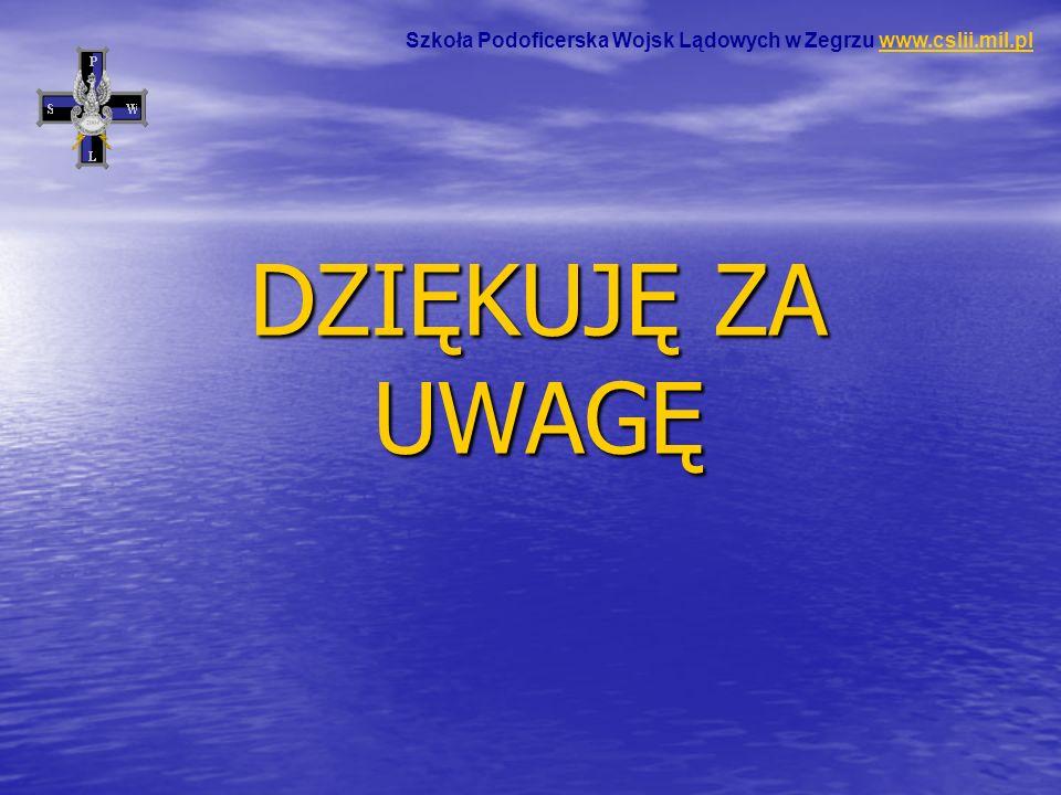 DZIĘKUJĘ ZA UWAGĘ Szkoła Podoficerska Wojsk Lądowych w Zegrzu www.cslii.mil.plwww.cslii.mil.pl
