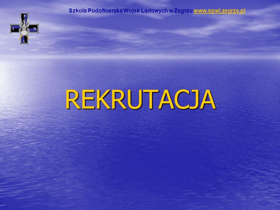 REKRUTACJA Szkoła Podoficerska Wojsk Lądowych w Zegrzu www.spwl.zegrze.plwww.spwl.zegrze.pl