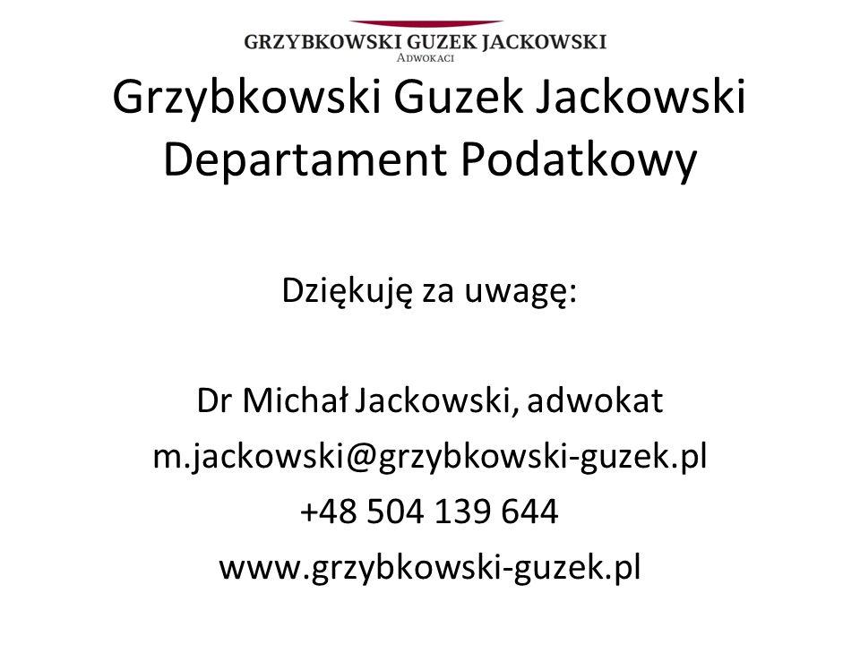 Grzybkowski Guzek Jackowski Departament Podatkowy Dziękuję za uwagę: Dr Michał Jackowski, adwokat m.jackowski@grzybkowski-guzek.pl +48 504 139 644 www