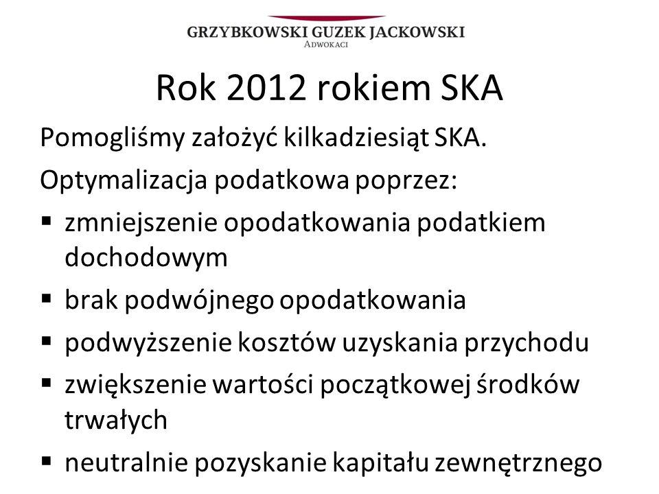Rok 2012 rokiem SKA Pomogliśmy założyć kilkadziesiąt SKA. Optymalizacja podatkowa poprzez: zmniejszenie opodatkowania podatkiem dochodowym brak podwój