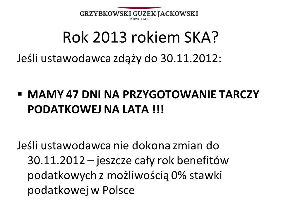 Rok 2013 rokiem SKA? Jeśli ustawodawca zdąży do 30.11.2012: MAMY 47 DNI NA PRZYGOTOWANIE TARCZY PODATKOWEJ NA LATA !!! Jeśli ustawodawca nie dokona zm