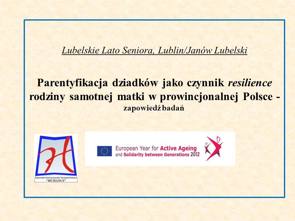 Lubelskie Lato Seniora, Lublin/Janów Lubelski Parentyfikacja dziadków jako czynnik resilience rodziny samotnej matki w prowincjonalnej Polsce - zapowi