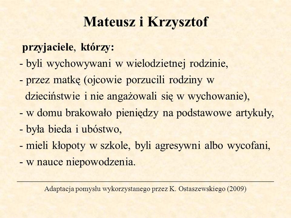 Mateusz i Krzysztof przyjaciele, którzy: - byli wychowywani w wielodzietnej rodzinie, - przez matkę (ojcowie porzucili rodziny w dzieciństwie i nie an