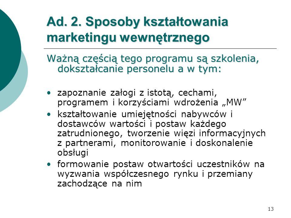 13 Ad. 2. Sposoby kształtowania marketingu wewnętrznego Ważną częścią tego programu są szkolenia, dokształcanie personelu a w tym: zapoznanie załogi z