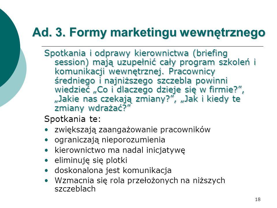 18 Ad. 3. Formy marketingu wewnętrznego Spotkania i odprawy kierownictwa (briefing session) mają uzupełnić cały program szkoleń i komunikacji wewnętrz