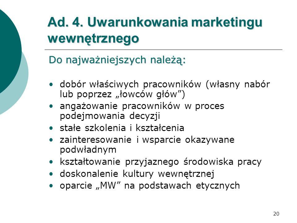20 Ad. 4. Uwarunkowania marketingu wewnętrznego Do najważniejszych należą: dobór właściwych pracowników (własny nabór lub poprzez łowców głów) angażow