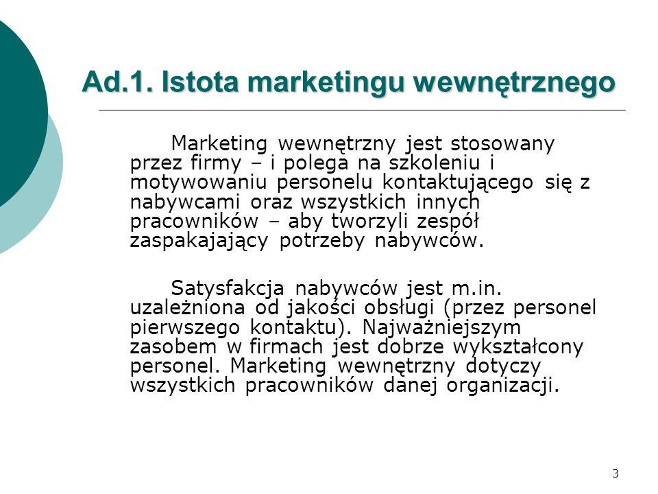 3 Ad.1. Istota marketingu wewnętrznego Marketing wewnętrzny jest stosowany przez firmy – i polega na szkoleniu i motywowaniu personelu kontaktującego