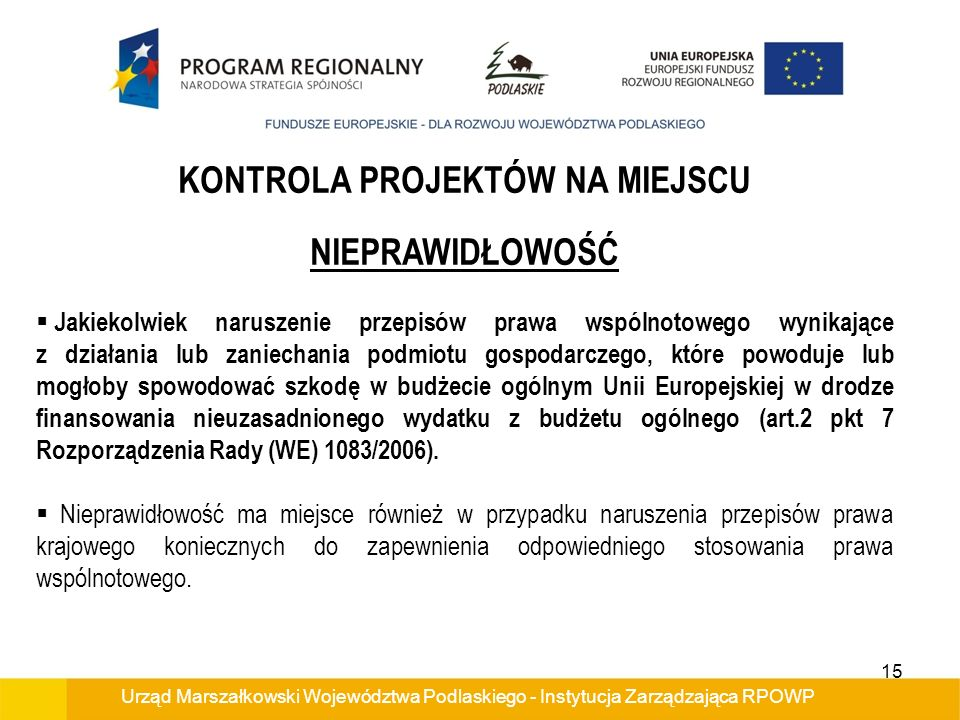 Urząd Marszałkowski Województwa Podlaskiego - Instytucja Zarządzająca RPOWP KONTROLA PROJEKTÓW NA MIEJSCU NIEPRAWIDŁOWOŚĆ Jakiekolwiek naruszenie prze