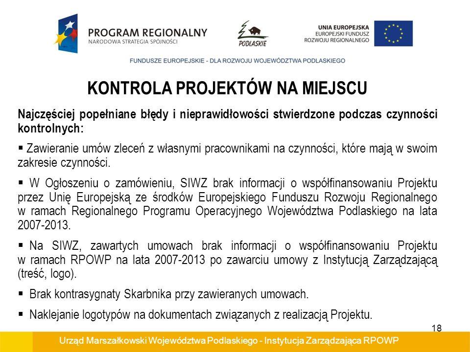 Urząd Marszałkowski Województwa Podlaskiego - Instytucja Zarządzająca RPOWP KONTROLA PROJEKTÓW NA MIEJSCU Najczęściej popełniane błędy i nieprawidłowo