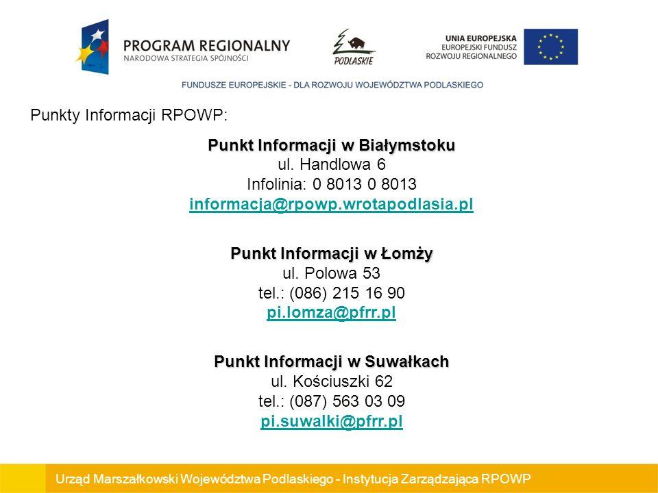 Urząd Marszałkowski Województwa Podlaskiego - Instytucja Zarządzająca RPOWP Punkty Informacji RPOWP: Punkt Informacji w Białymstoku Punkt Informacji w