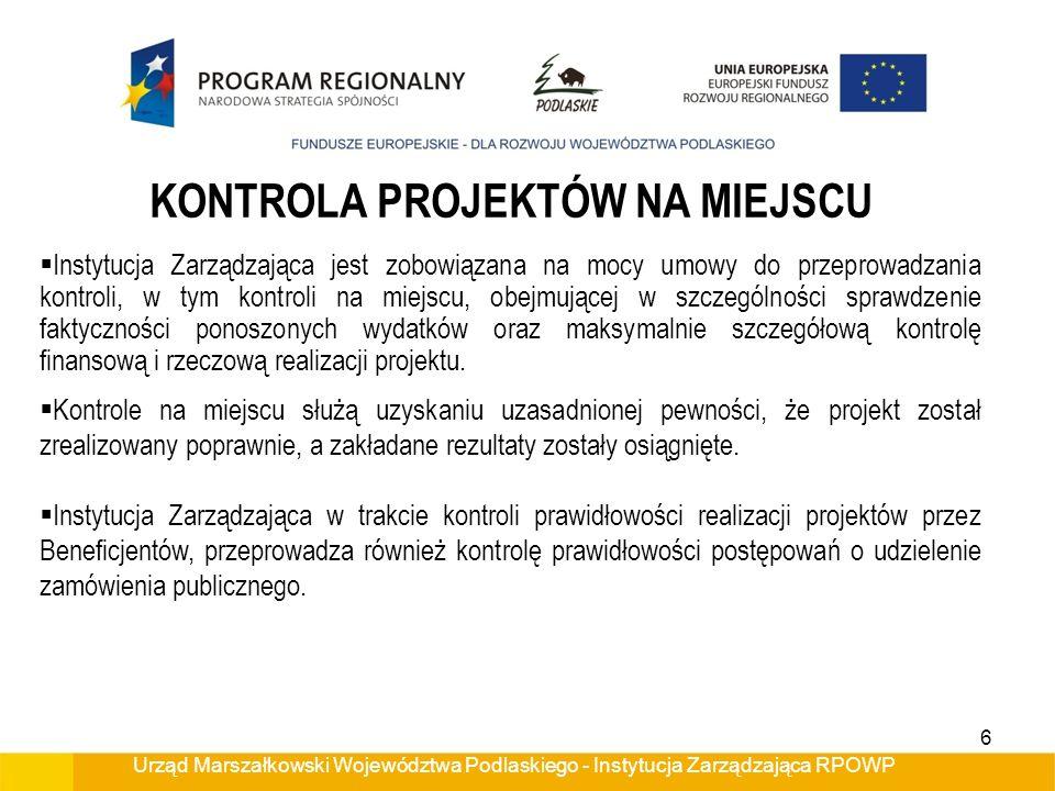 Urząd Marszałkowski Województwa Podlaskiego - Instytucja Zarządzająca RPOWP KONTROLA PROJEKTÓW NA MIEJSCU Instytucja Zarządzająca jest zobowiązana na
