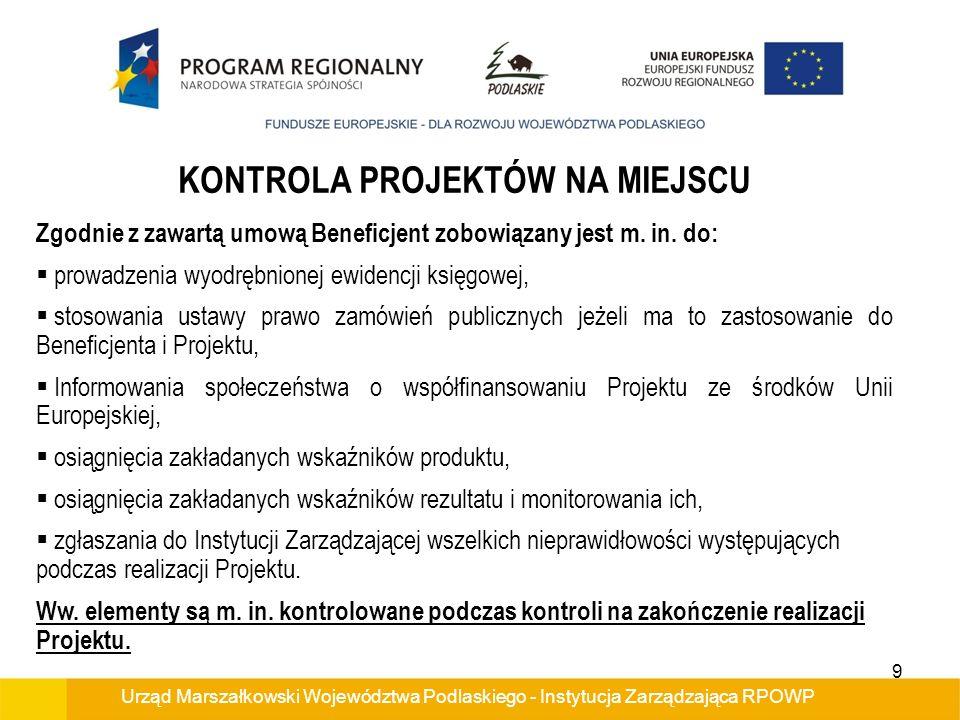 Urząd Marszałkowski Województwa Podlaskiego - Instytucja Zarządzająca RPOWP KONTROLA PROJEKTÓW NA MIEJSCU Zgodnie z zawartą umową Beneficjent zobowiąz