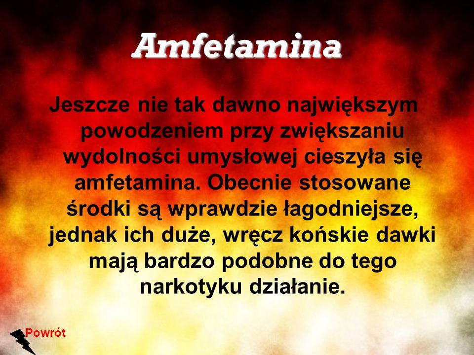Amfetamina Jeszcze nie tak dawno największym powodzeniem przy zwiększaniu wydolności umysłowej cieszyła się amfetamina. Obecnie stosowane środki są wp