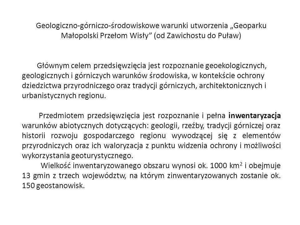 Geologiczno-górniczo-środowiskowe warunki utworzenia Geoparku Małopolski Przełom Wisły (od Zawichostu do Puław) Głównym celem przedsięwzięcia jest roz
