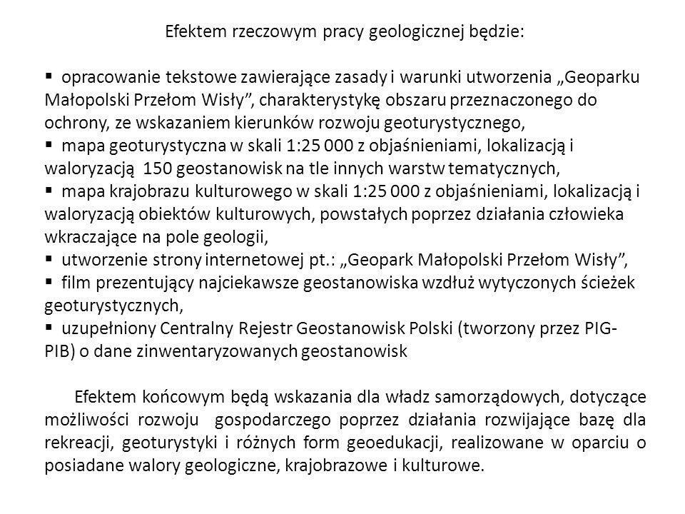 Efektem rzeczowym pracy geologicznej będzie: opracowanie tekstowe zawierające zasady i warunki utworzenia Geoparku Małopolski Przełom Wisły, charakter