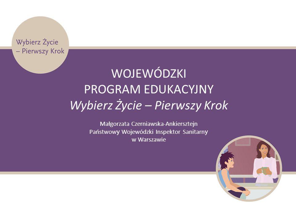 WOJEWÓDZKI PROGRAM EDUKACYJNY Wybierz Życie – Pierwszy Krok Małgorzata Czerniawska-Ankiersztejn Państwow y Wojewódzki Inspektor Sanitarn y w Warszawie