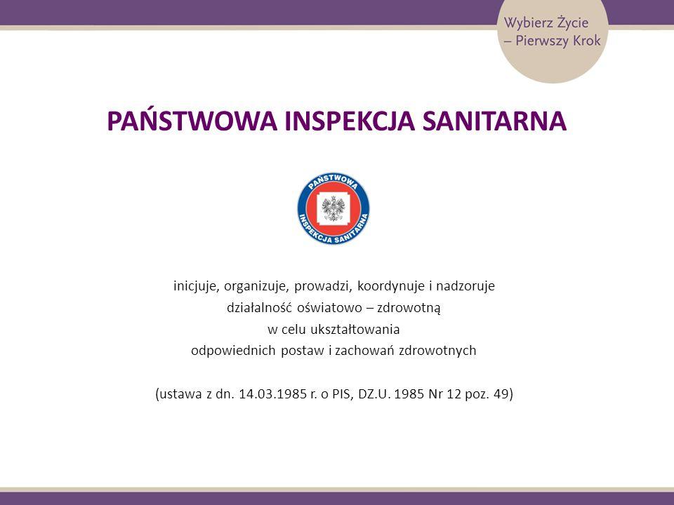PAŃSTWOWA INSPEKCJA SANITARNA inicjuje, organizuje, prowadzi, koordynuje i nadzoruje działalność oświatowo – zdrowotną w celu ukształtowania odpowiednich postaw i zachowań zdrowotnych (ustawa z dn.
