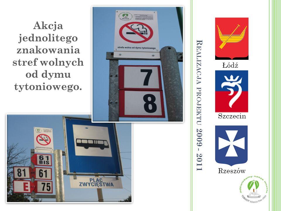 Łódź Rzeszów Szczecin Akcja jednolitego znakowania stref wolnych od dymu tytoniowego. R EALIZACJA PROJEKTU 2009 - 2011