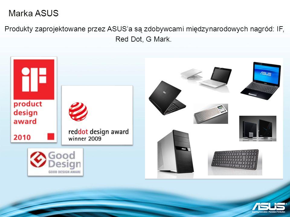 Marka ASUS Produkty zaprojektowane przez ASUSa są zdobywcami międzynarodowych nagród: IF, Red Dot, G Mark.