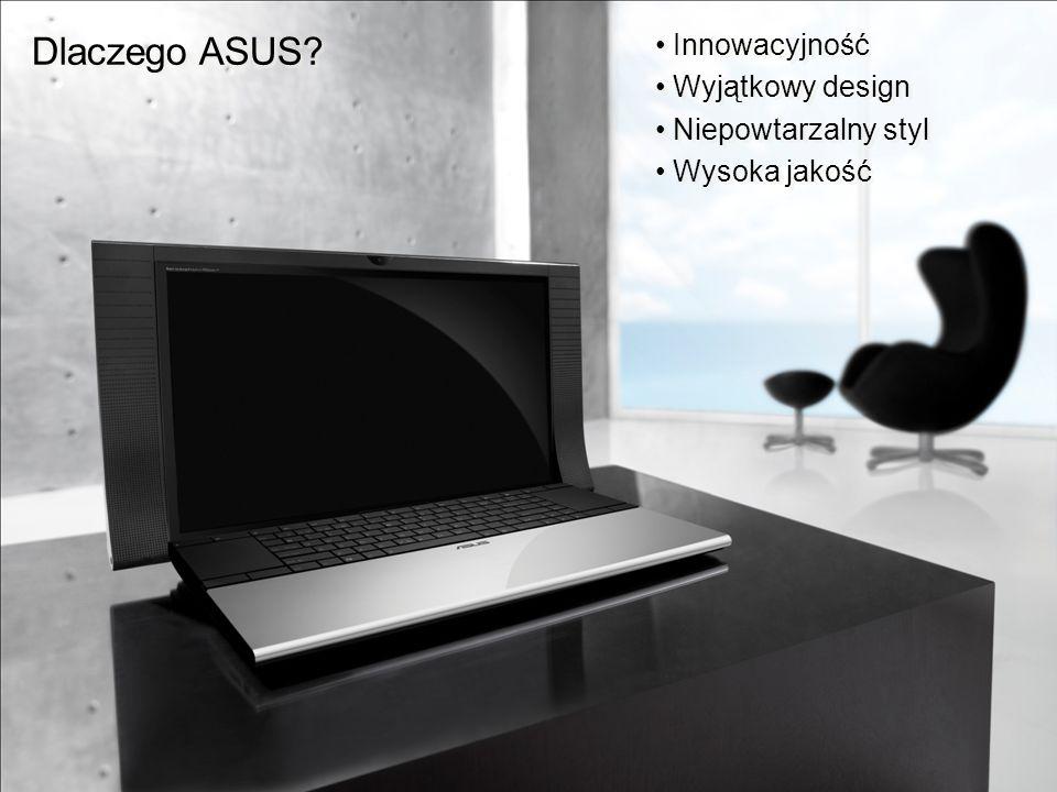 Dlaczego ASUS? Innowacyjność Wyjątkowy design Niepowtarzalny styl Wysoka jakość Innowacyjność Wyjątkowy design Niepowtarzalny styl Wysoka jakość